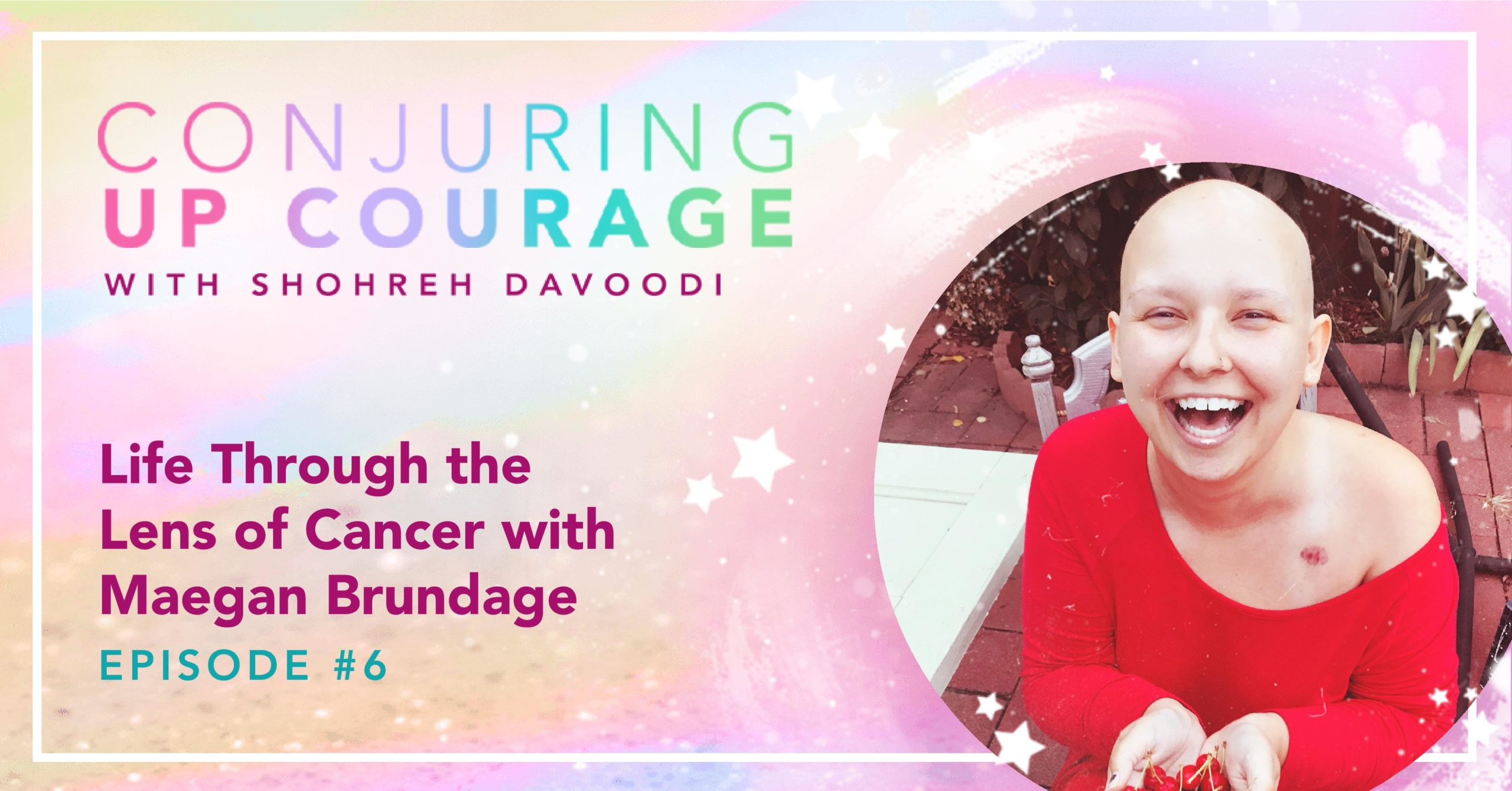 """The Conjuring Up Courage logo, a photo of Maegan, and the words, """"Life Through the Lens of Cancer with Maegan Brundage Episode #6"""""""