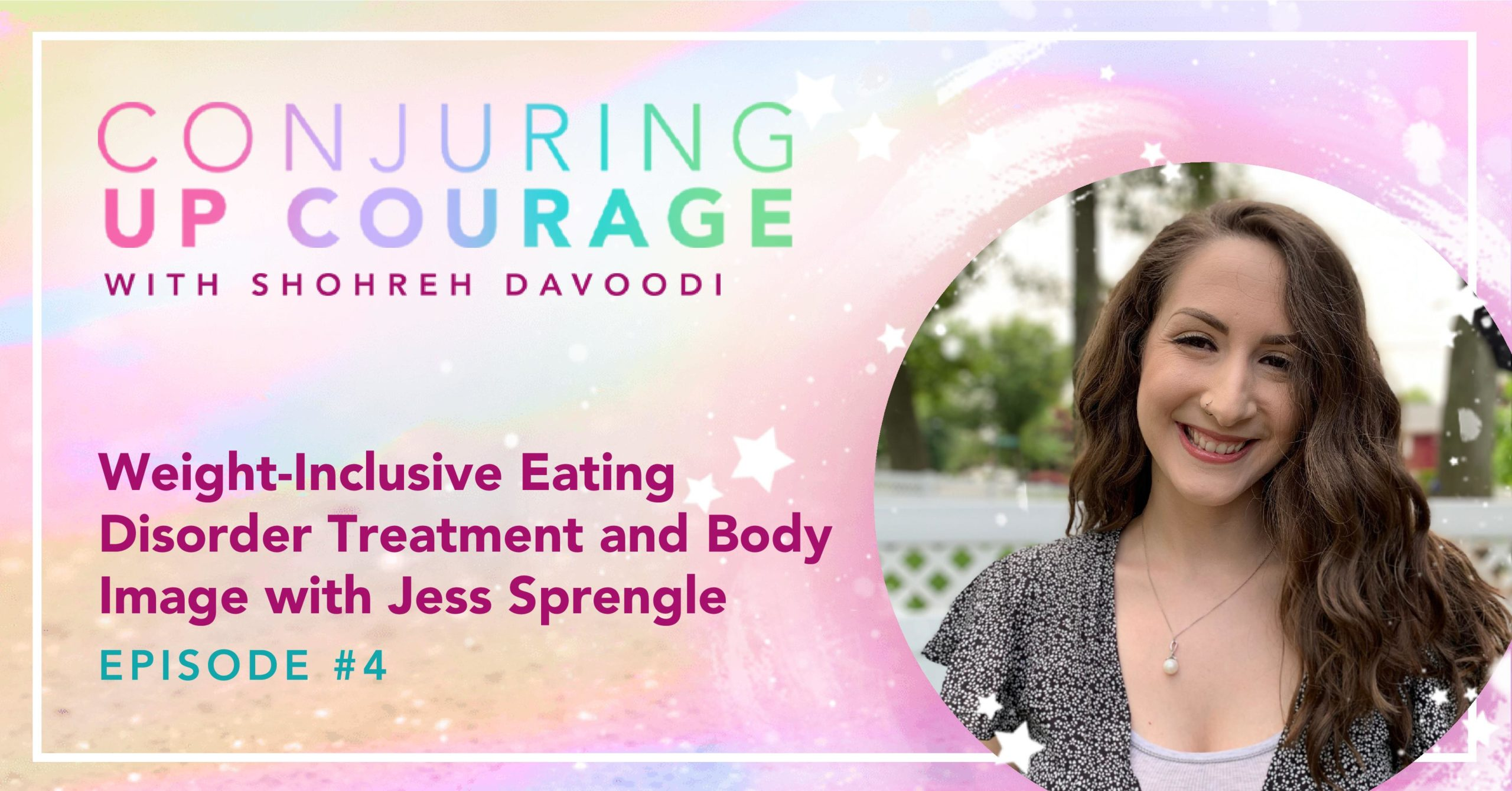 """The Conjuring Up Courage logo, a photo of Jess, and the words, """"Weight-Inclusive Eating Disorder Treatment and Body Image with Jess Sprengle Episode #4"""""""