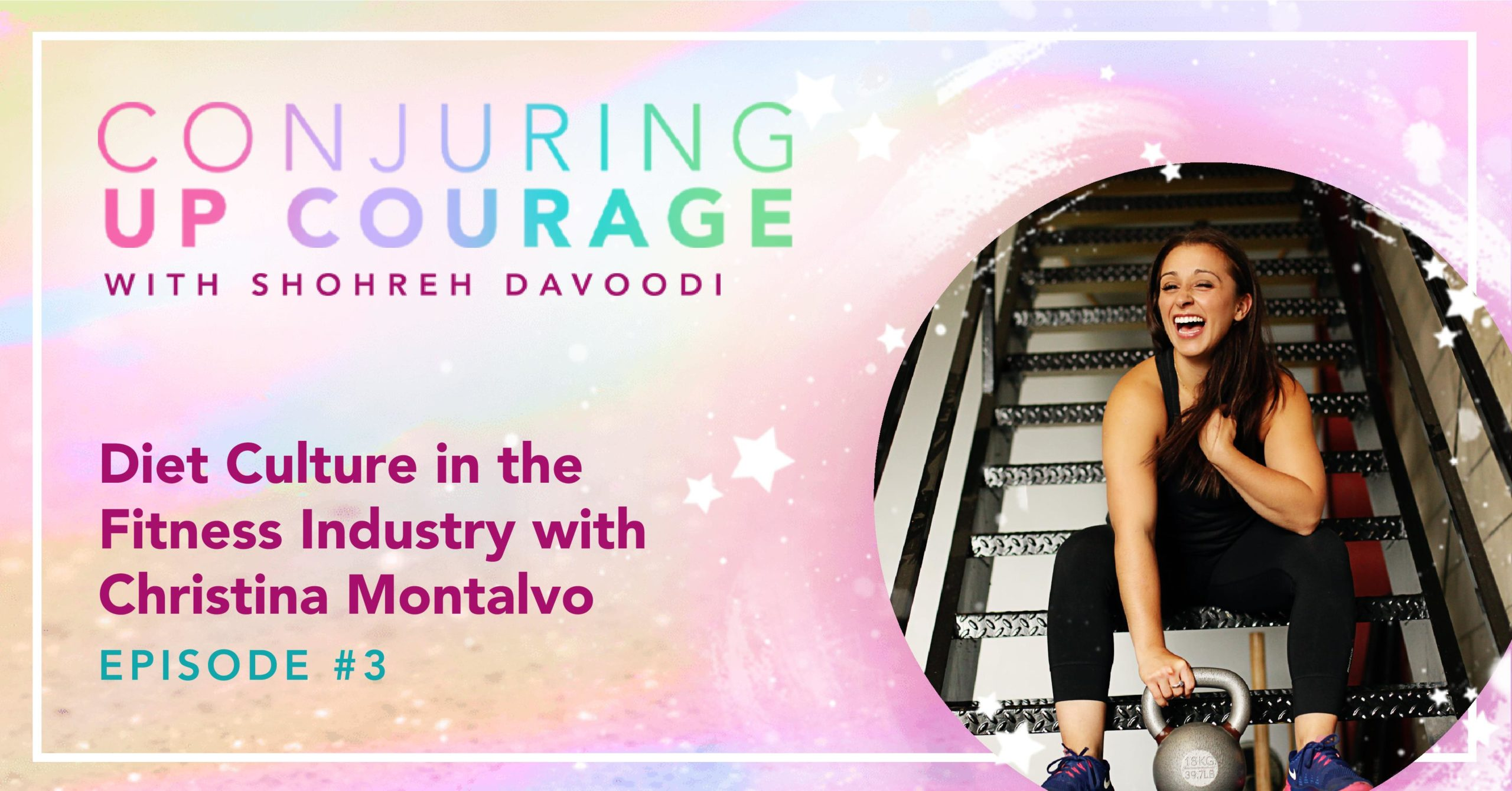 """The Conjuring Up Courage logo, a photo of Christina, and the words, """"Diet Culture in the Fitness Industry with Christina Montalvo Episode #3"""""""
