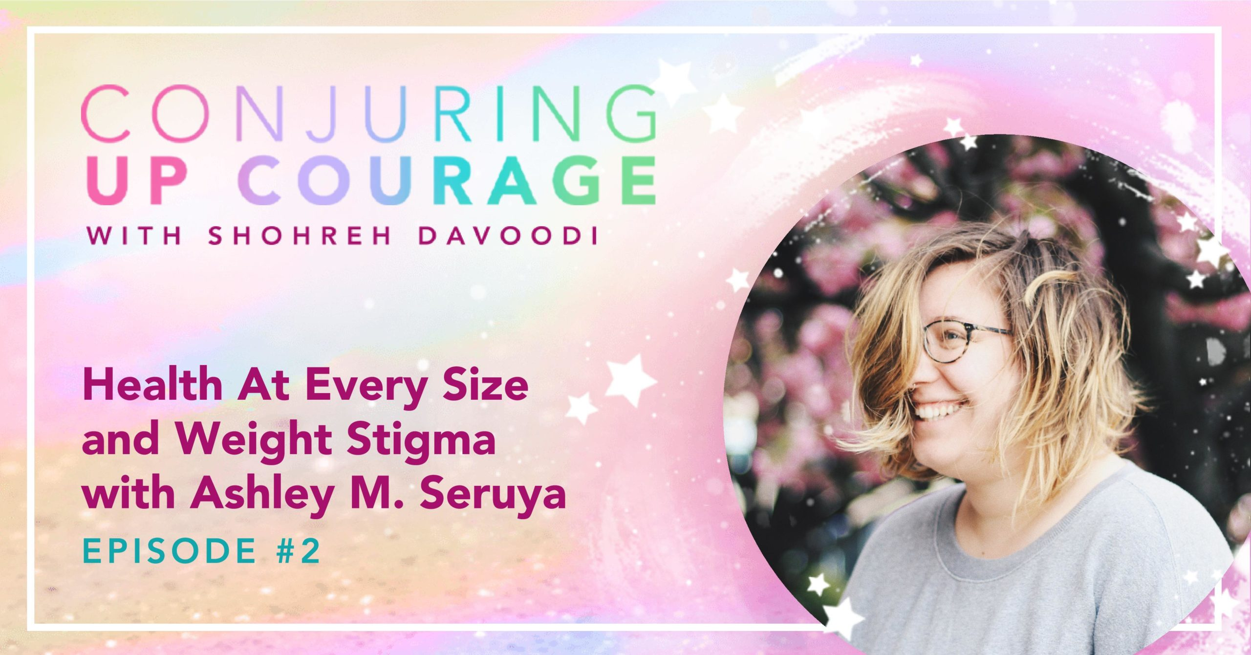 """The Conjuring Up Courage logo, a photo of Ashley, and the words, """"Health At Every Size and Weight Stigma with Ashley M. Seruya Episode #2"""""""