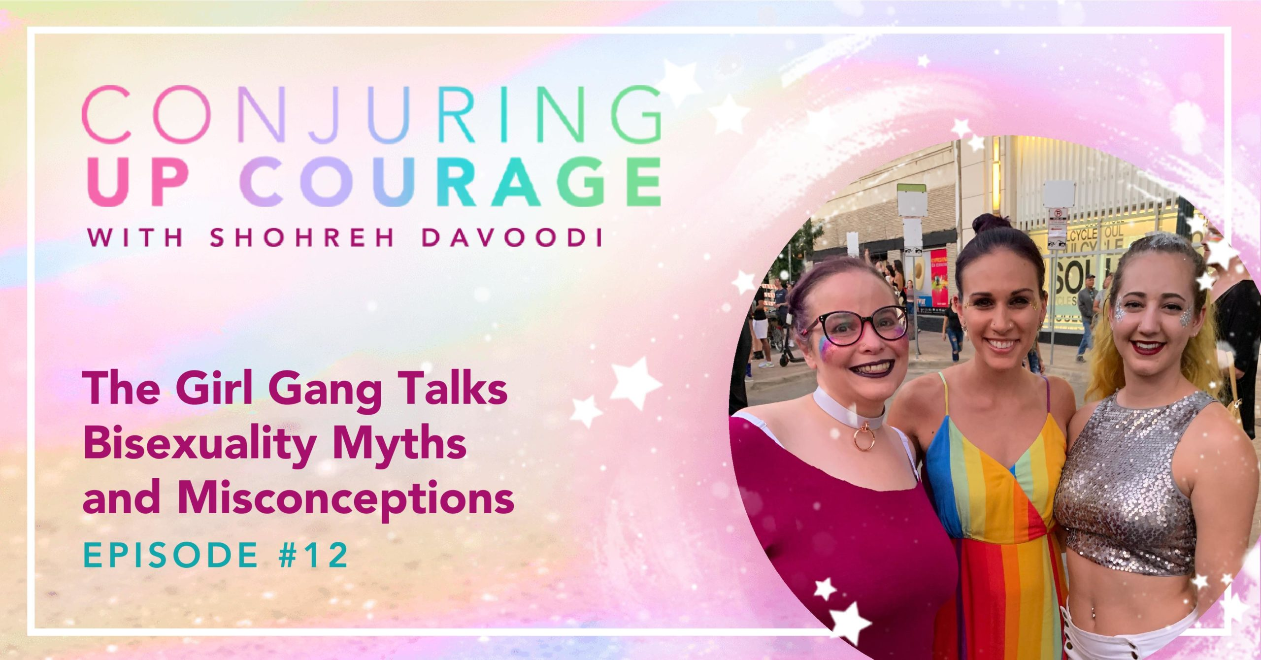 """The Conjuring Up Courage logo, a photo of Tiffany, Shohreh, and Ally, and the words, """"The Girl Gang Talks Bisexuality Myths and Misconceptions Episode #12"""""""