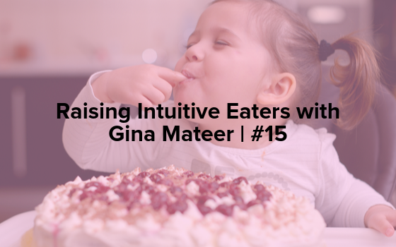 "The words ""Raising Intuitive Eaters with Gina Mateer 