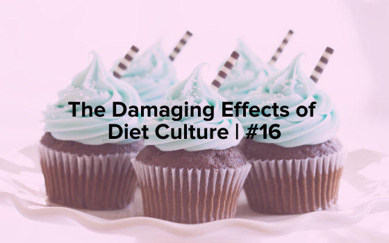 "The words, ""The Damaging Effects of Diet Culture 