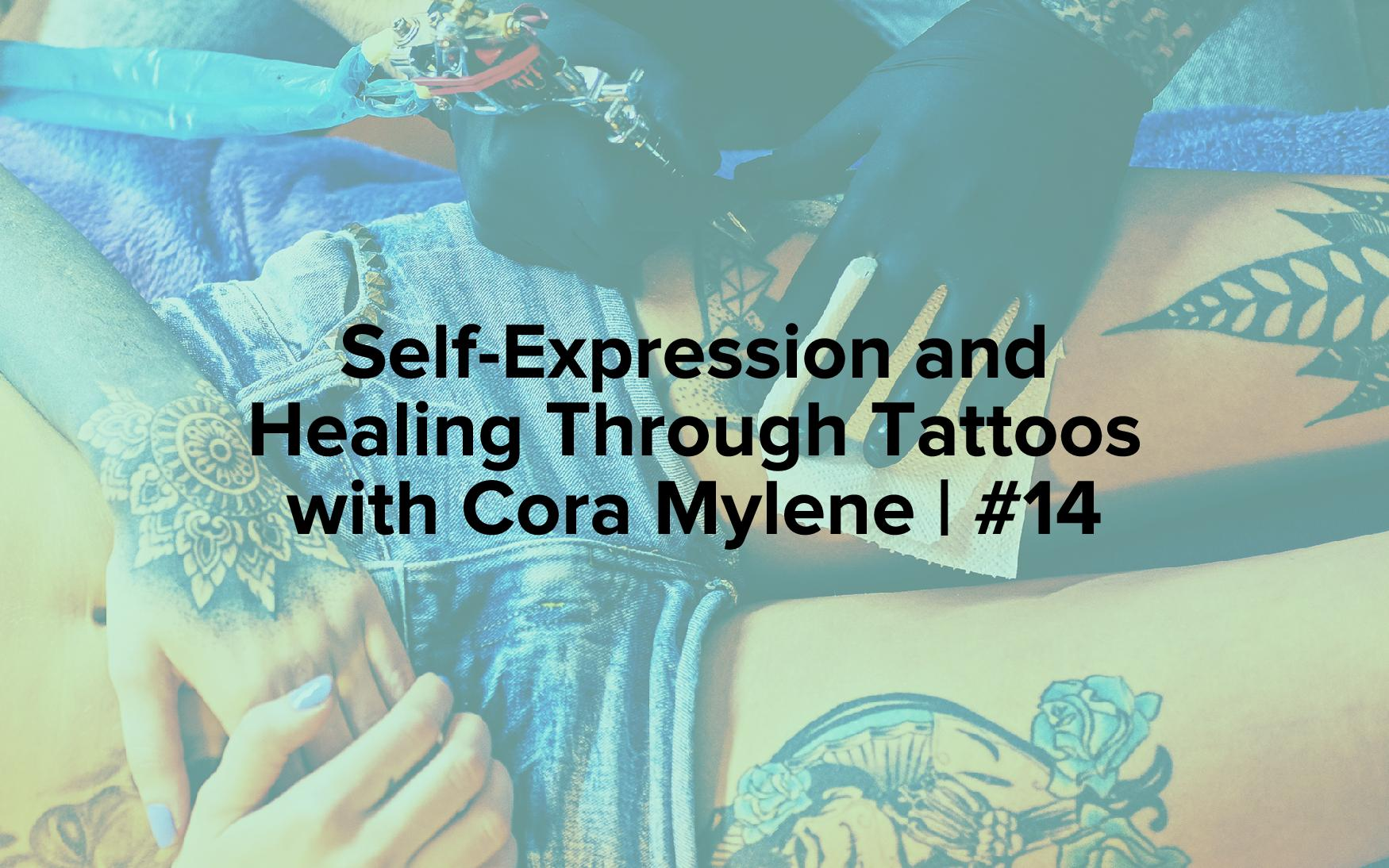 "Image text reads, ""Self-Expression and Healing Through Tattoos with Cora Mylene 
