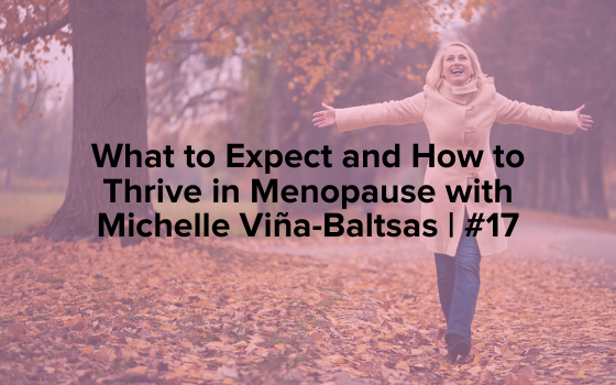"The words ""What to Expect and How to Thrive in Menopause with Michelle Vina-Baltsas 