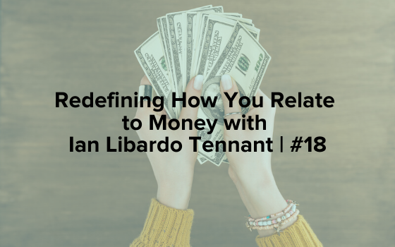 "The words ""Redefining How You Relate to Money with Ian Libardo Tennant 