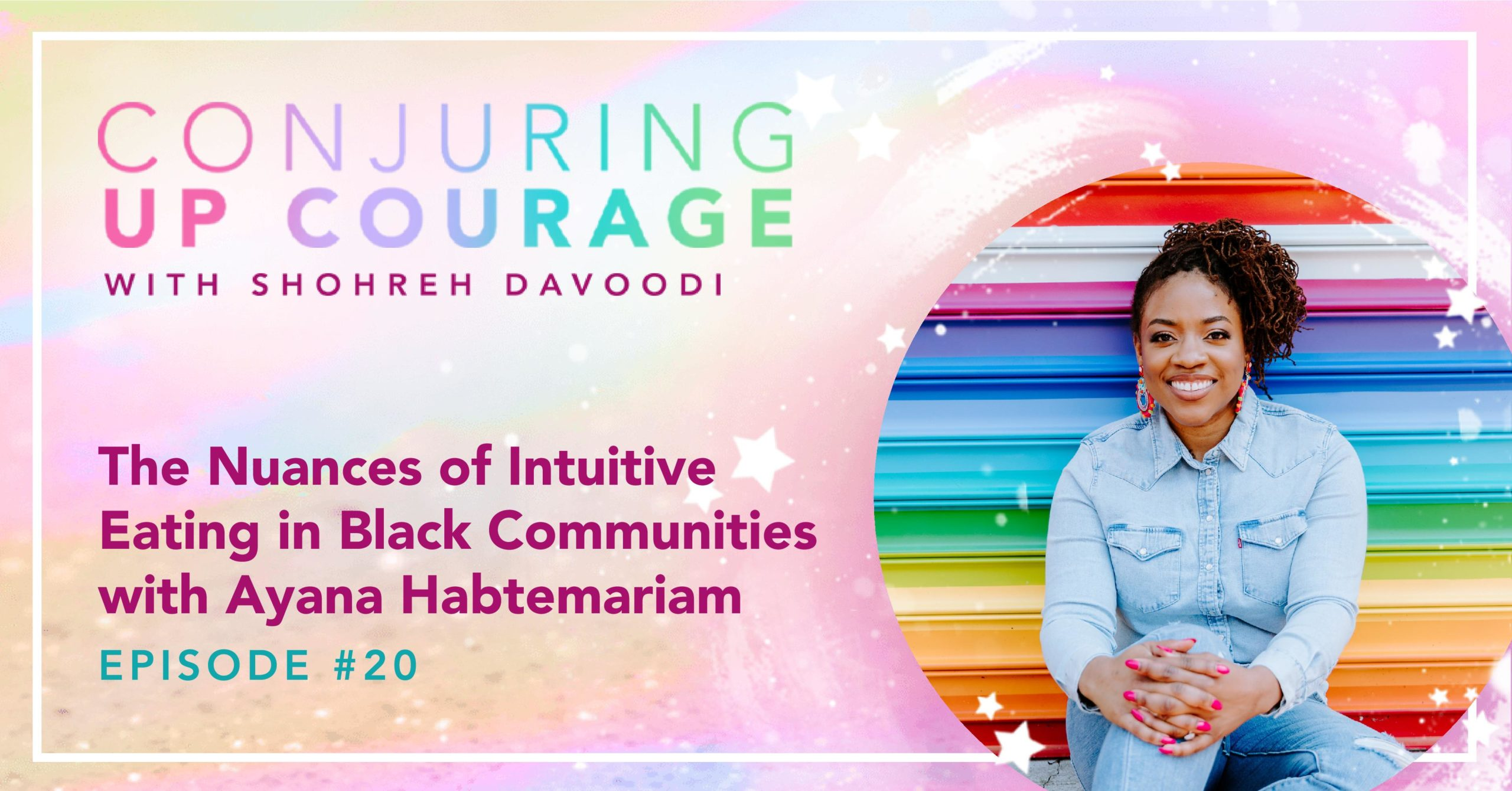 """The Conjuring Up Courage logo, a photo of Ayana, and the words, """"The Nuances of Intuitive Eating in Black Communities with Ayana Habtemariam Episode #20"""""""
