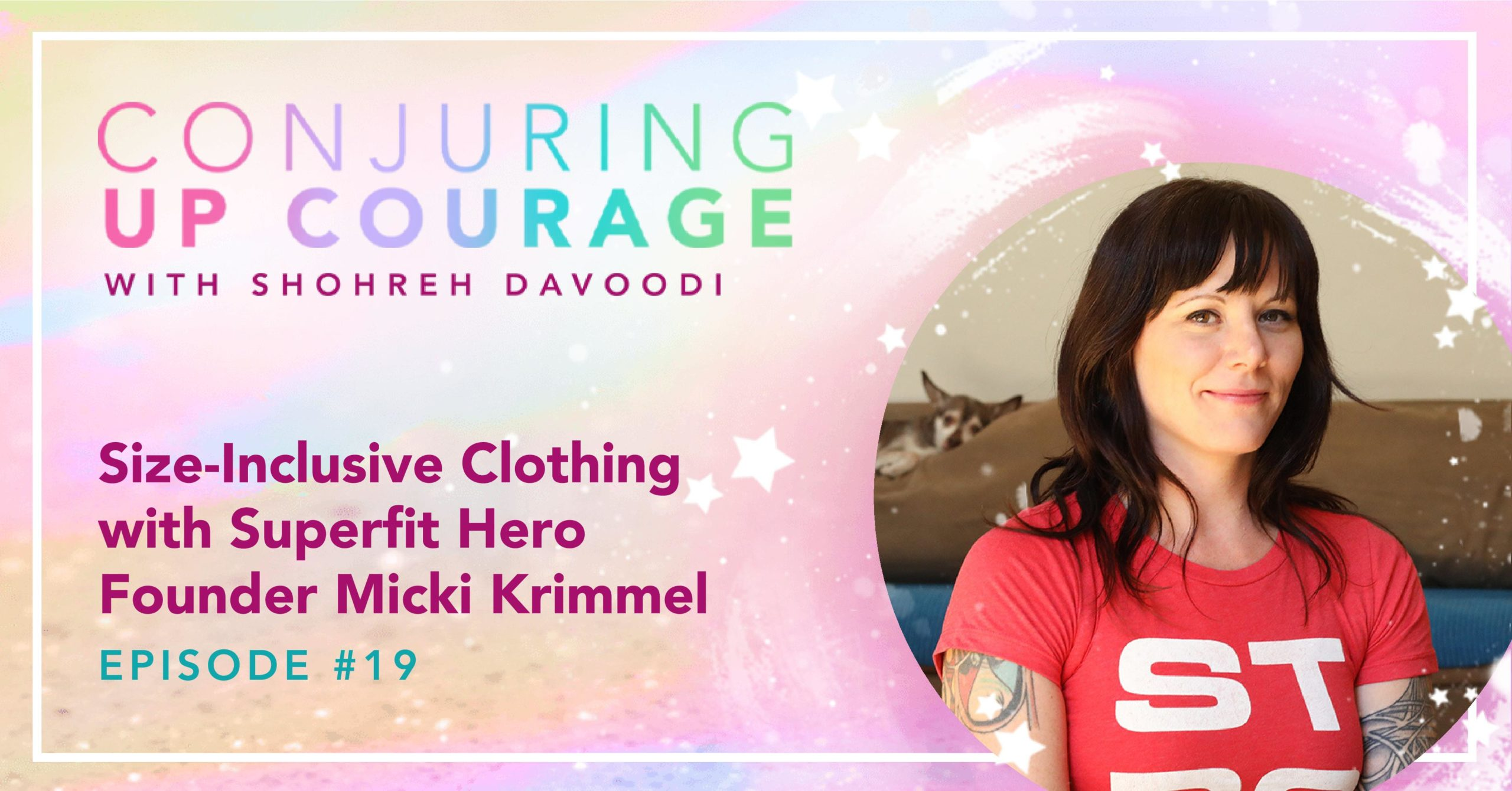 """The Conjuring Up Courage logo, a photo of Micki, and the words, """"Size-Inclusive Clothing with Superfit Hero Founder Micki Krimmel Episode #19"""""""