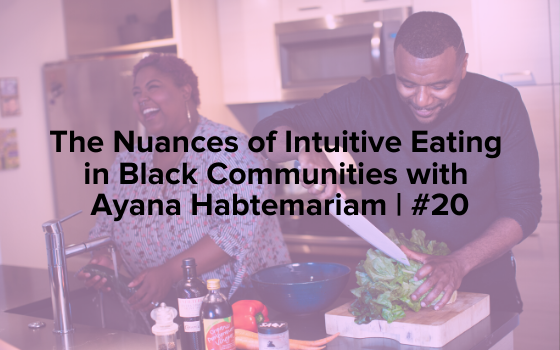 "Image text reads ""The Nuances of Intuitive Eating in Black Communities with Ayana Habtemariam 