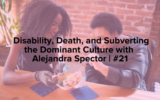 "Image text reads ""Disability, Death, and Subverting the Dominant Culture with Alejandra Spector 