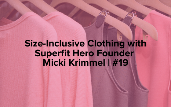 "Image text reads ""Size-Inclusive Clothing with Superfit Hero Founder Micki Krimmel 