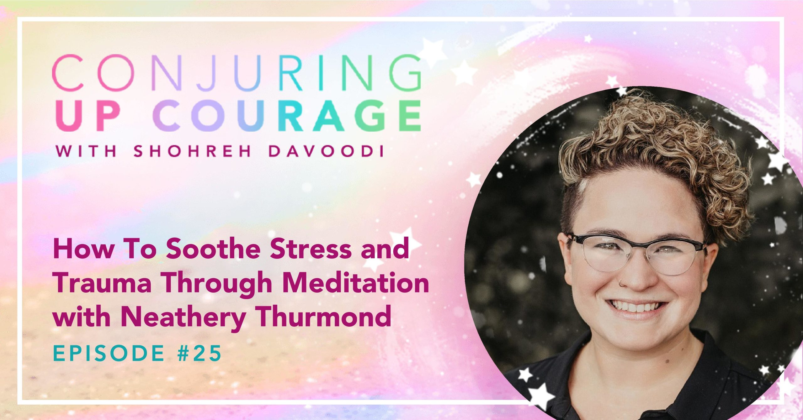 """The Conjuring Up Courage logo, a photo of Neathery, and the words, """"How To Soothe Stress and Trauma Through Meditation with Neathery Thurmond Episode #25"""""""
