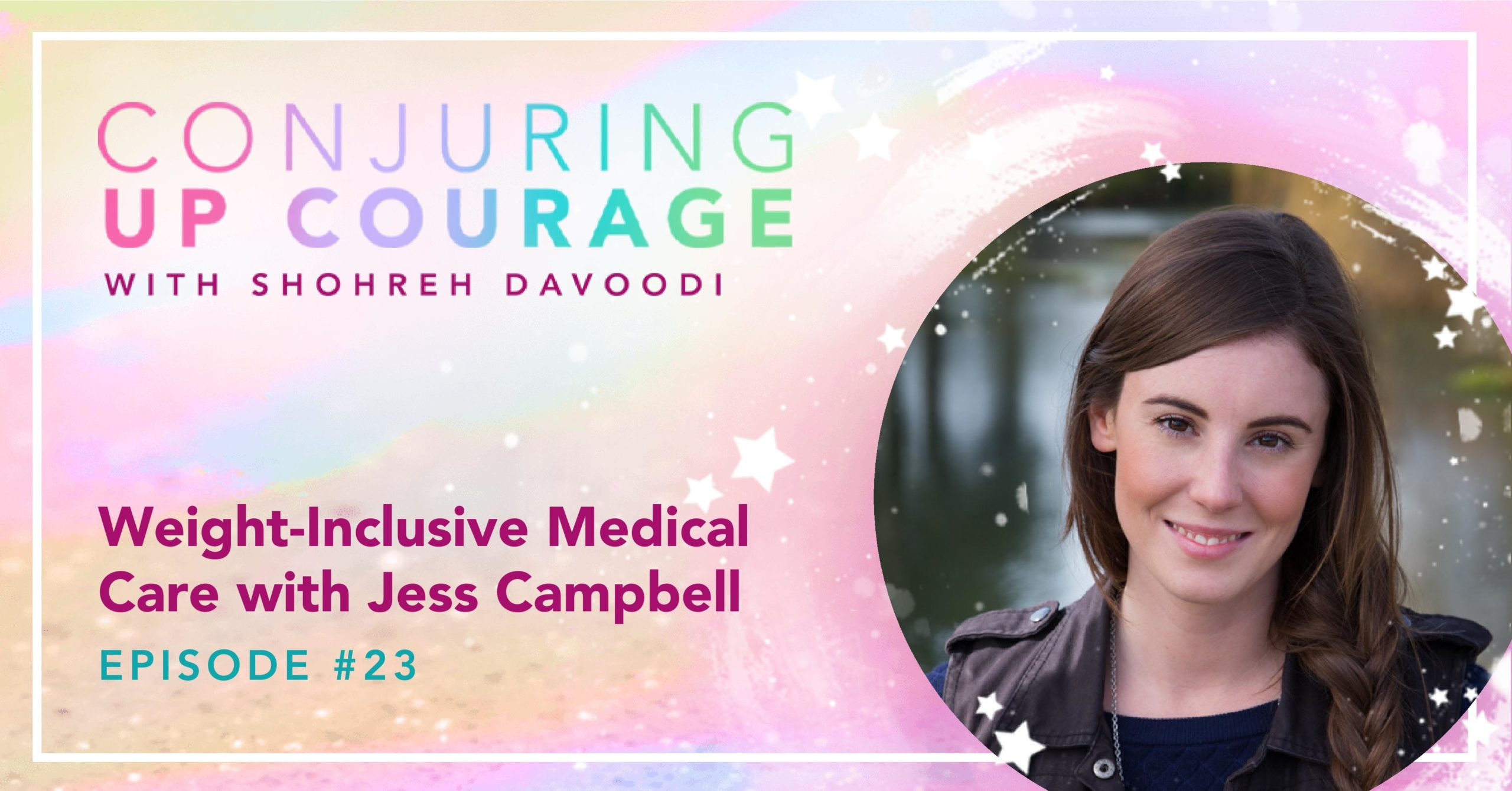 """The Conjuring Up Courage logo, a photo of Jess, and the words, """"Weight-Inclusive Medical Care with Jess Campbell Episode #23"""""""