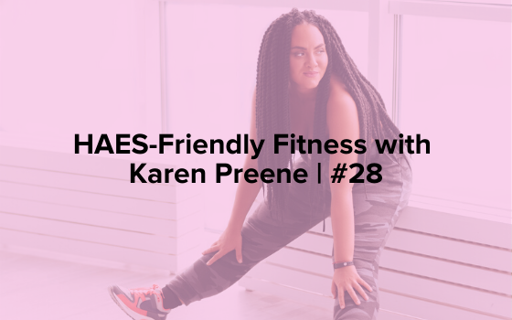 """Image text reads, """"HAES-Friendly Fitness with Karen Preene 