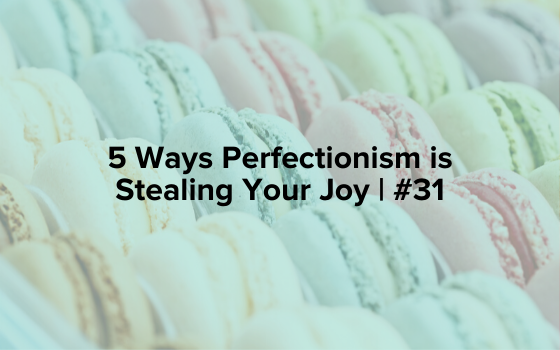"Image text reads ""5 Ways Perfectionism is Stealing Your Joy 