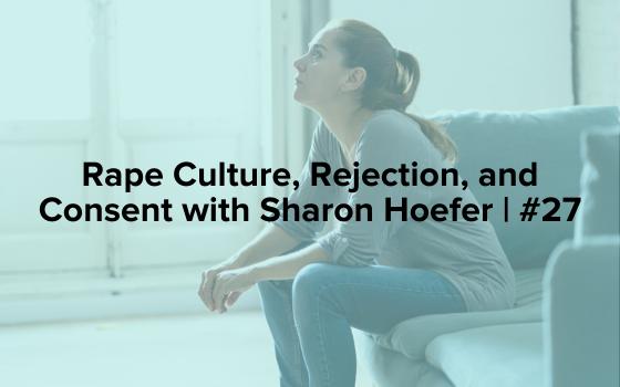 "Image text reads ""Rape Culture, Rejection, and Consent with Sharon Hoefer 