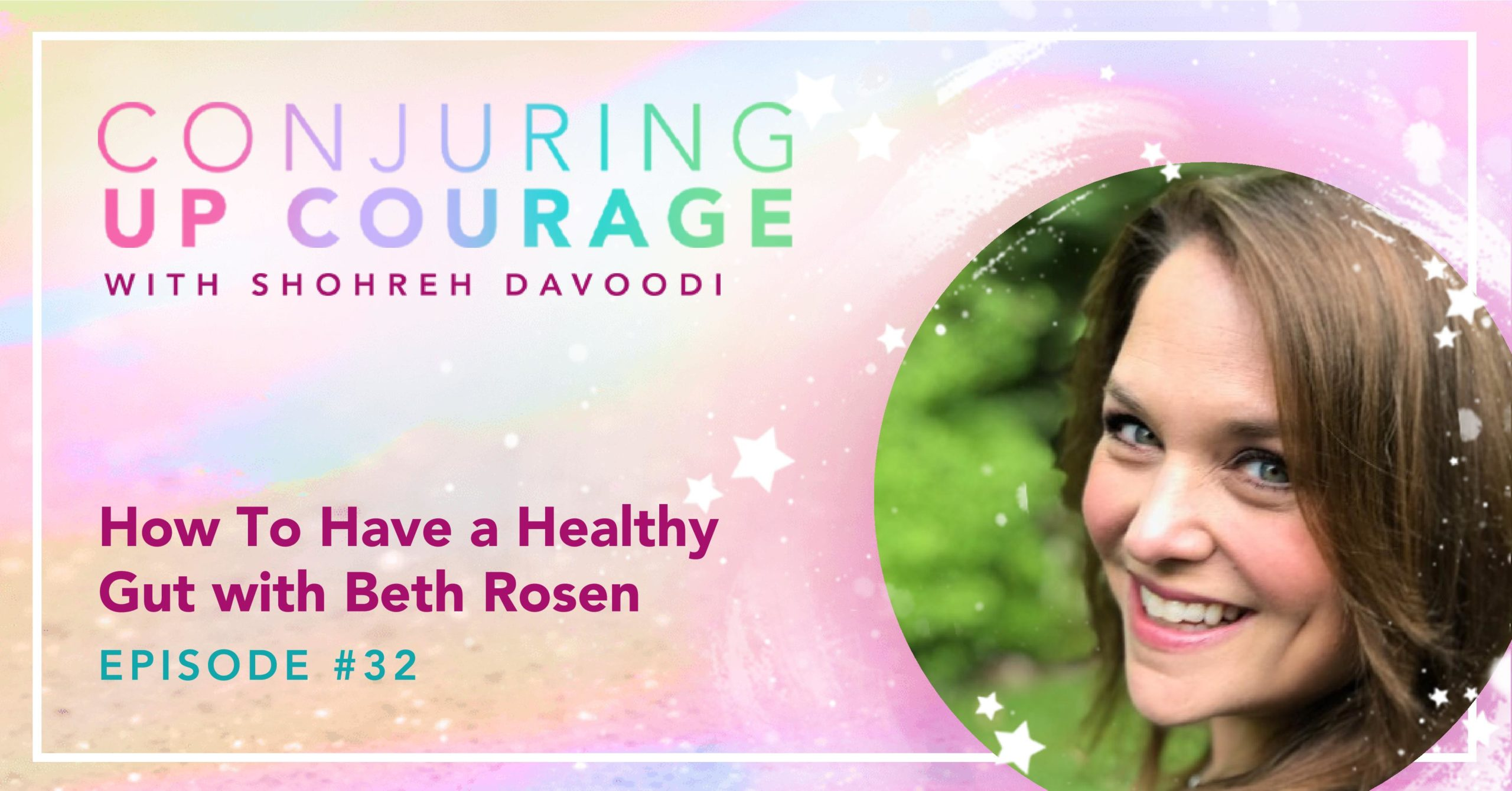 """The Conjuring Up Courage logo, a photo of Beth, and the words, """"How To Have a Healthy Gut with Beth Rosen Episode #32"""""""