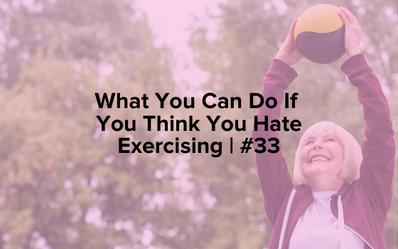 "Image text reads ""What to Do if You Think You Hate Exercising 