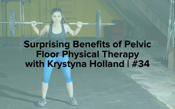 "Image text reads ""Surprising Benefits of Pelvic Floor Physical Therapy with Krystyna Holland 