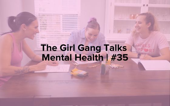"Image text reads ""The Girl Gang Talks Mental Health 