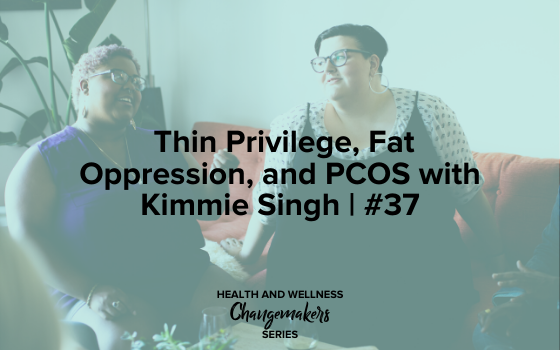 "Image text reads ""Thin Privilege, Fat Oppression, and PCOS with Kimmie Singh 