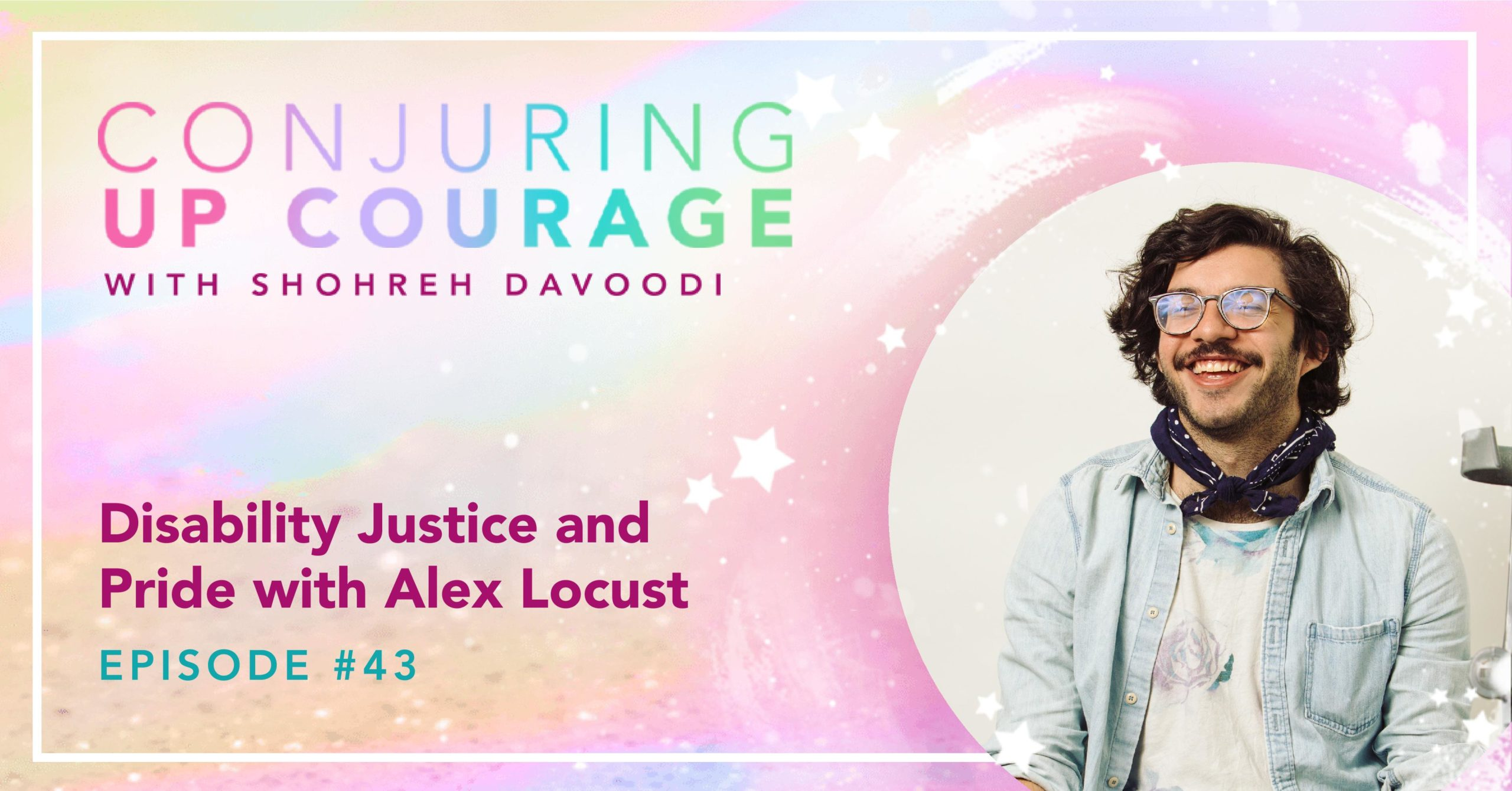 """The Conjuring Up Courage logo, a photo of Alex, and the words, """"Disability Justice and Pride with Alex Locust Episode #43"""""""
