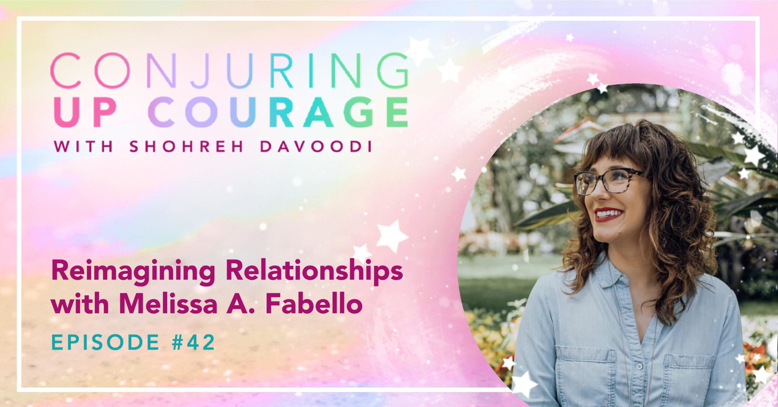 """The Conjuring Up Courage logo, a photo of Melissa, and the words, """"Reimagining Relationships with Melissa A. Fabello Episode #42"""""""