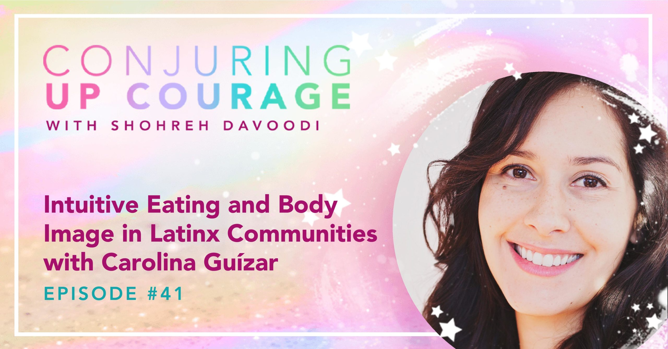 """The Conjuring Up Courage logo, a photo of Carolina, and the words, """"Intuitive Eating and Body Image in Latinx Communities with Carolina Guízar Episode #41"""""""