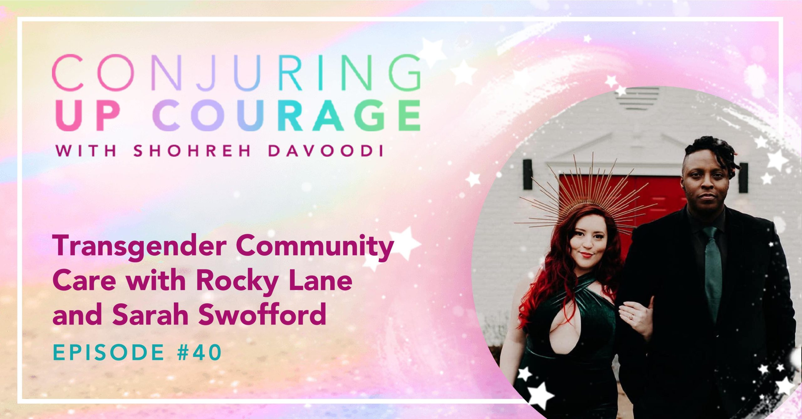 """The Conjuring Up Courage logo, a photo of Rocky and Sarah, and the words, """"Transgender Community Care with Rocky Lane and Sarah Swofford Episode #40"""""""