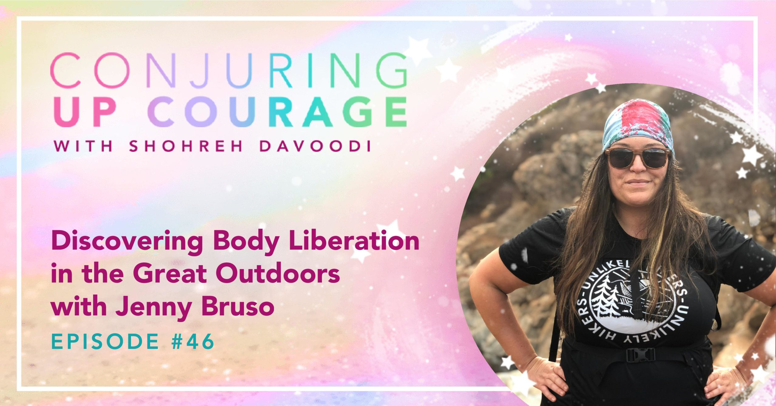 """The Conjuring Up Courage logo, a photo of Jenny, and the words, """"Discovering Body Liberation in the Great Outdoors with Jenny Bruso Episode #46"""""""