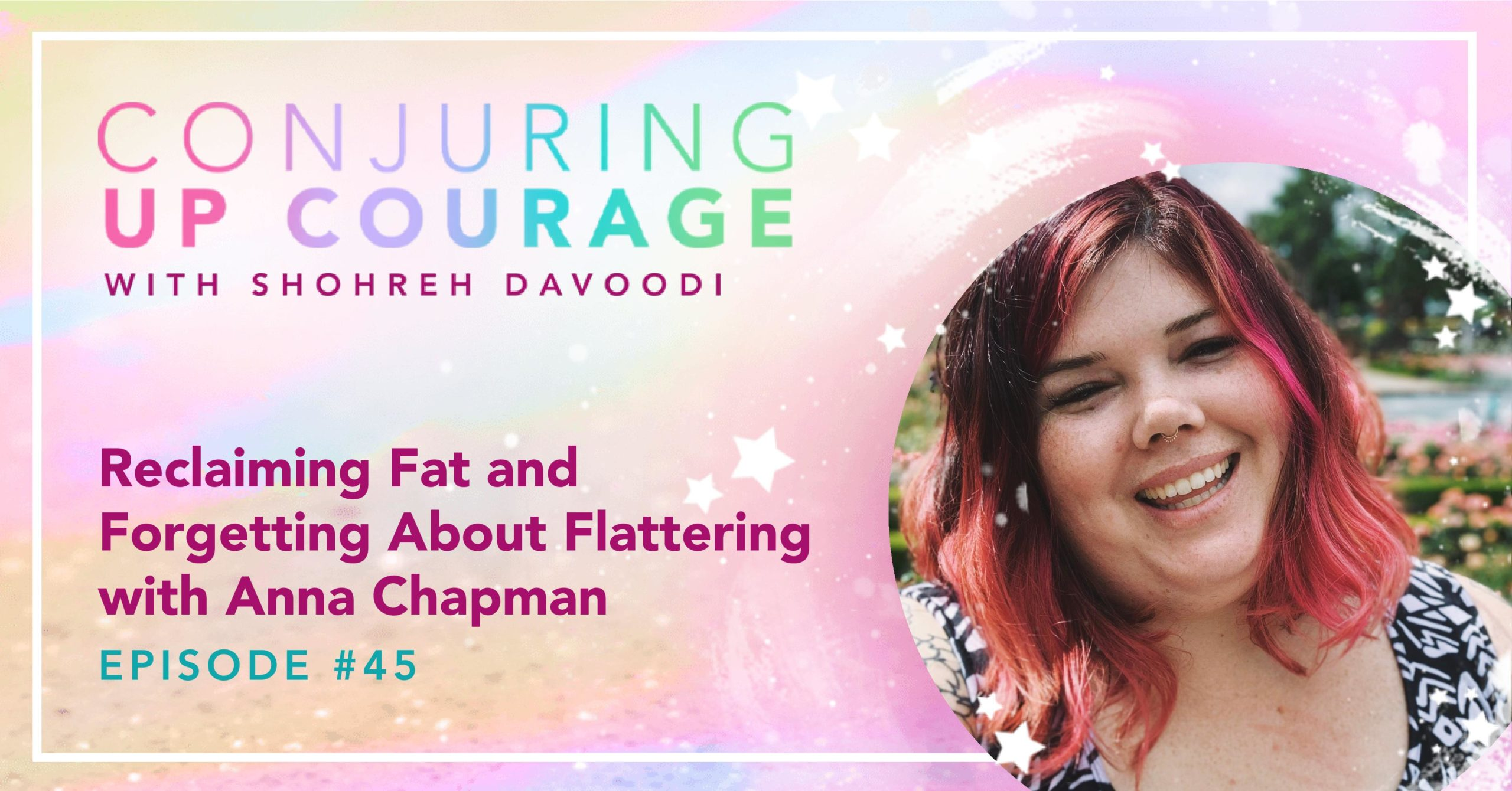 """The Conjuring Up Courage logo, a photo of Anna, and the words, """"Reclaiming Fat and Forgetting About Flattering with Anna Chapman Episode #45"""""""