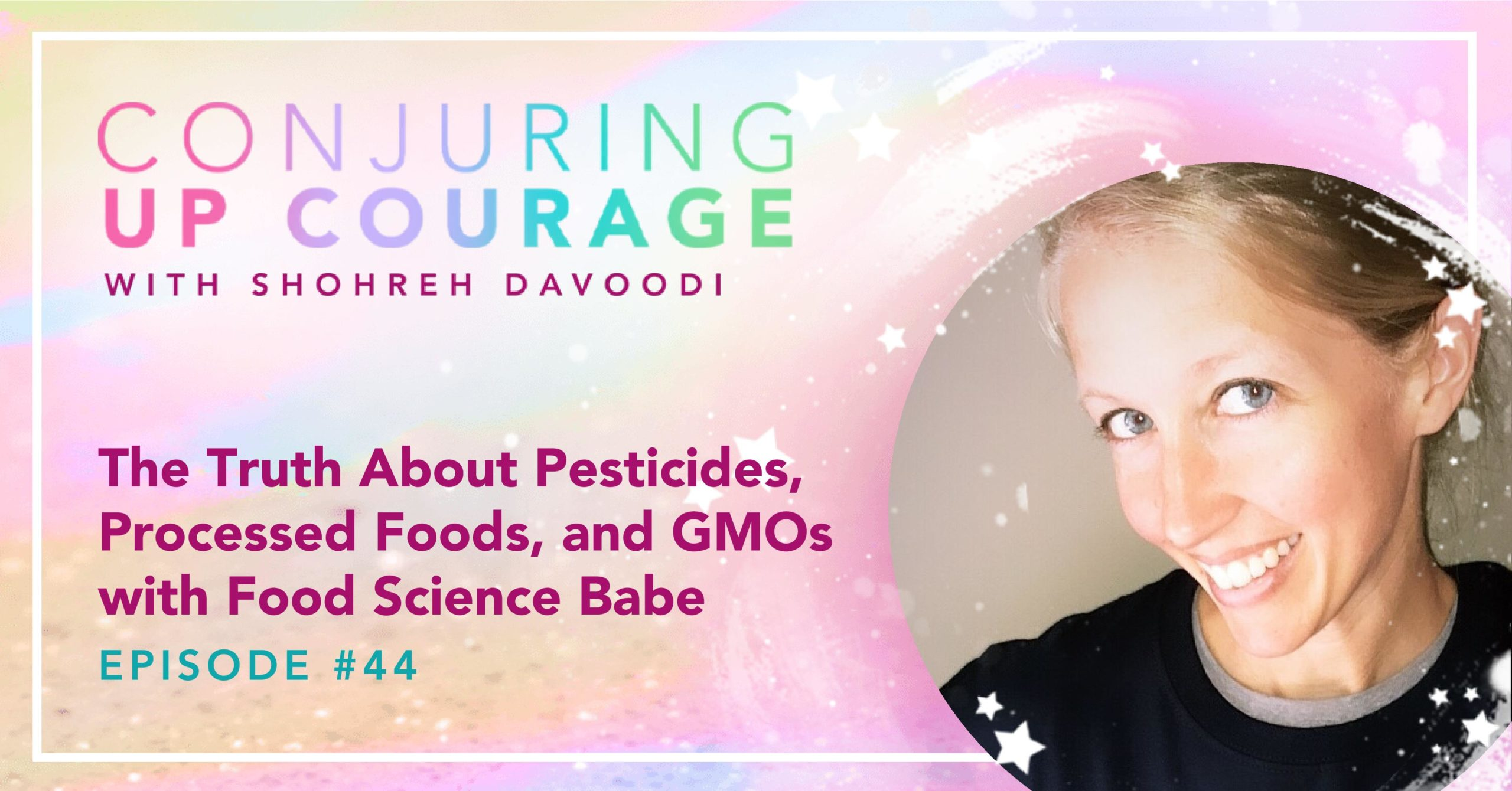 """The Conjuring Up Courage logo, a photo of Erin, and the words, """"The Truth About Pesticides, Processed Foods, and GMOs with Food Science Babe Episode #44"""""""