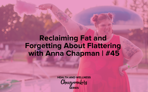 "Image text reads ""Reclaiming Fat and Forgetting About Flattering with Anna Chapman 