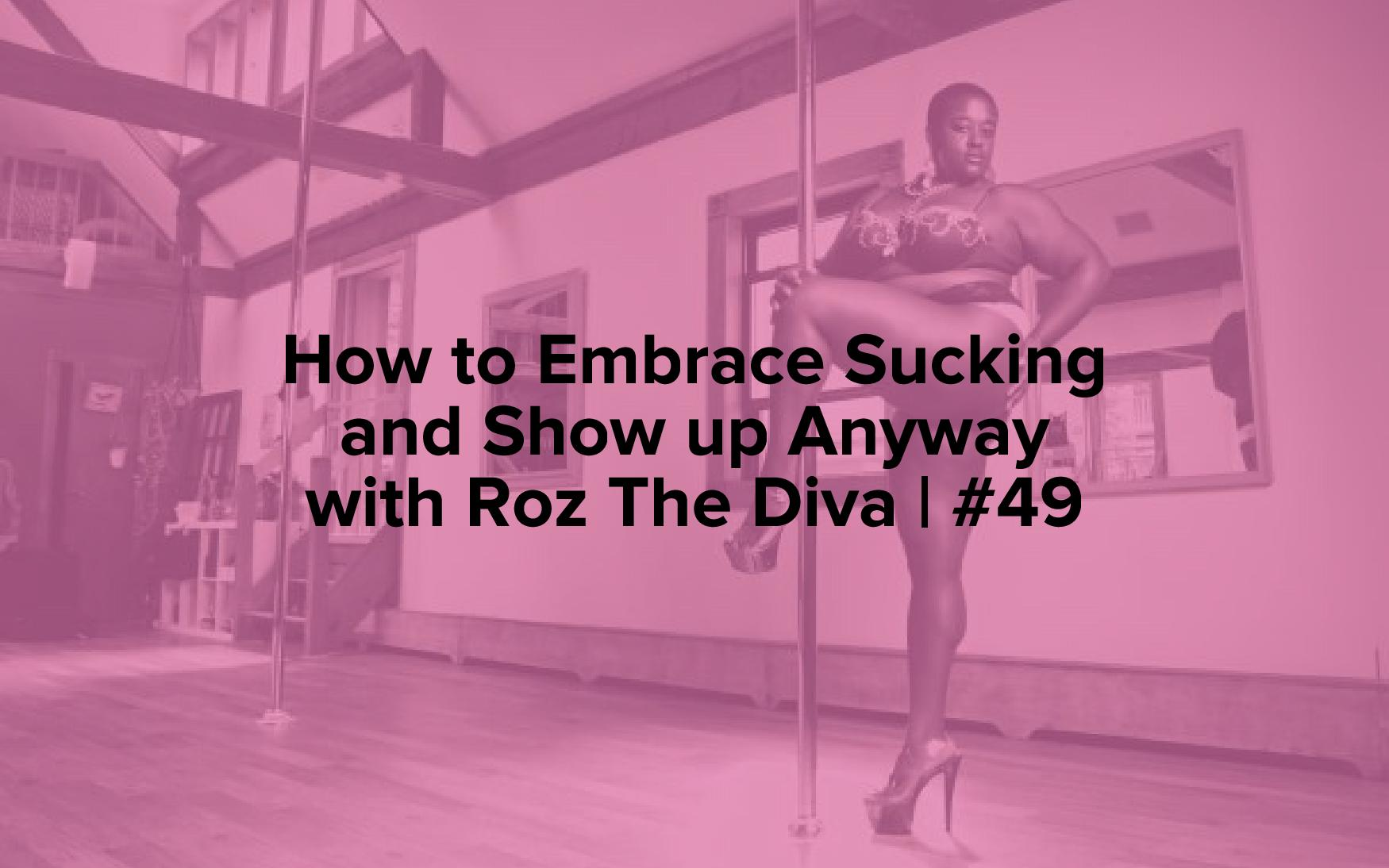 "Image text reads, ""How to Embrace Sucking and Show up Anyway with Roz The Diva 