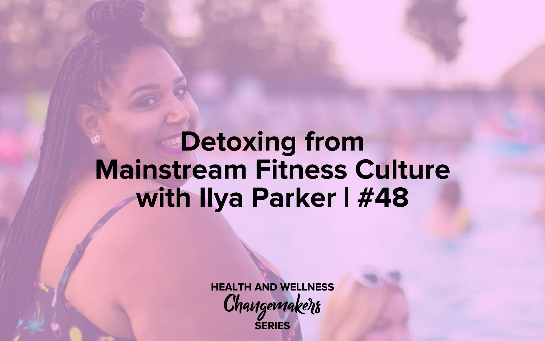 "Image text reads, ""Detoxing from Mainstream Fitness Culture with Ilya Parker 