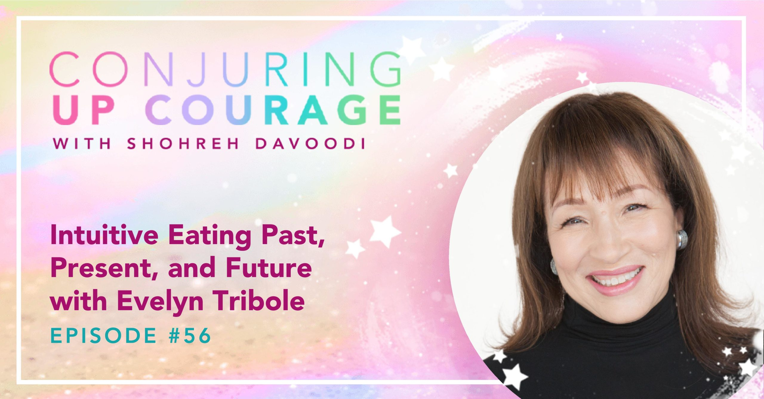 """The Conjuring Up Courage logo, a photo of Evelyn, and the words, """"Intuitive Eating Past, Present, and Future with Evelyn Tribole Episode #56"""""""