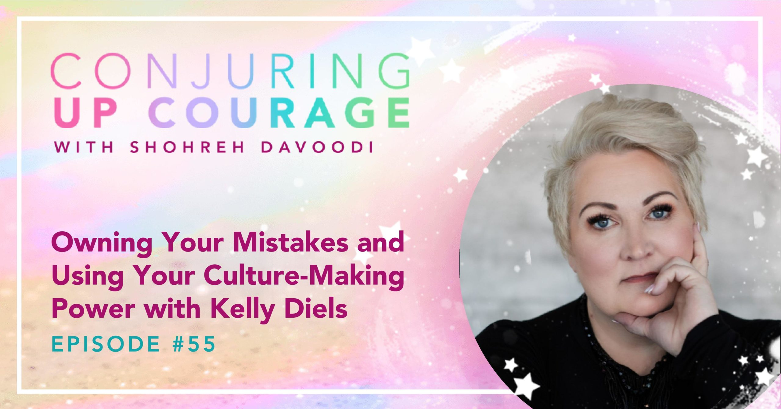 """The Conjuring Up Courage logo, a photo of Kelly, and the words, """"Owning Your Mistakes and Using Your Culture-Making Power with Kelly Diels Episode #55"""""""