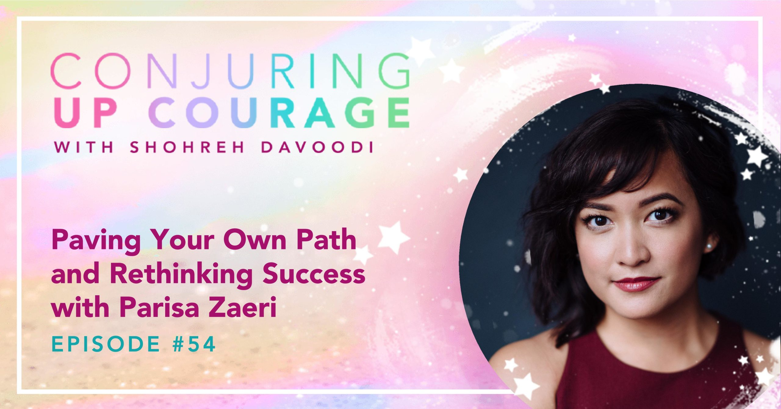 """The Conjuring Up Courage logo, a photo of Parisa, and the words, """"Paving Your Own Path and Rethinking Success with Parisa Zaeri Episode #54"""""""