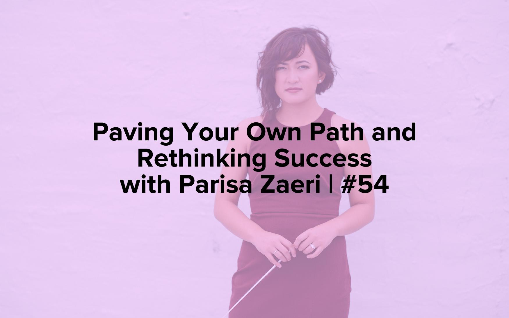 """Image text reads, """"Paving Your Own Path and Rethinking Success with Parisa Zaeri 