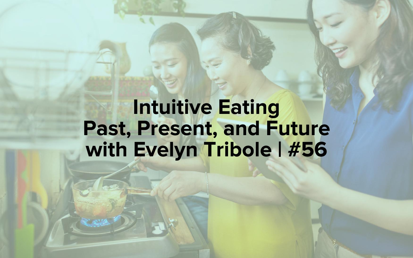 "Image text reads, ""Intuitive Eating Past, Present, and Future with Evelyn Tribole 