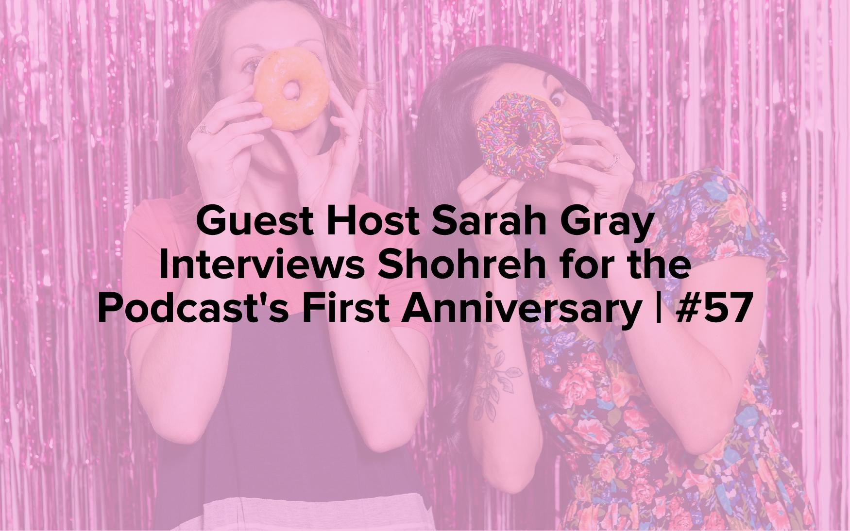 "Image text reads, ""Guest Host Sarah Gray Interviews Shohreh for the Podcast's First Anniversary 