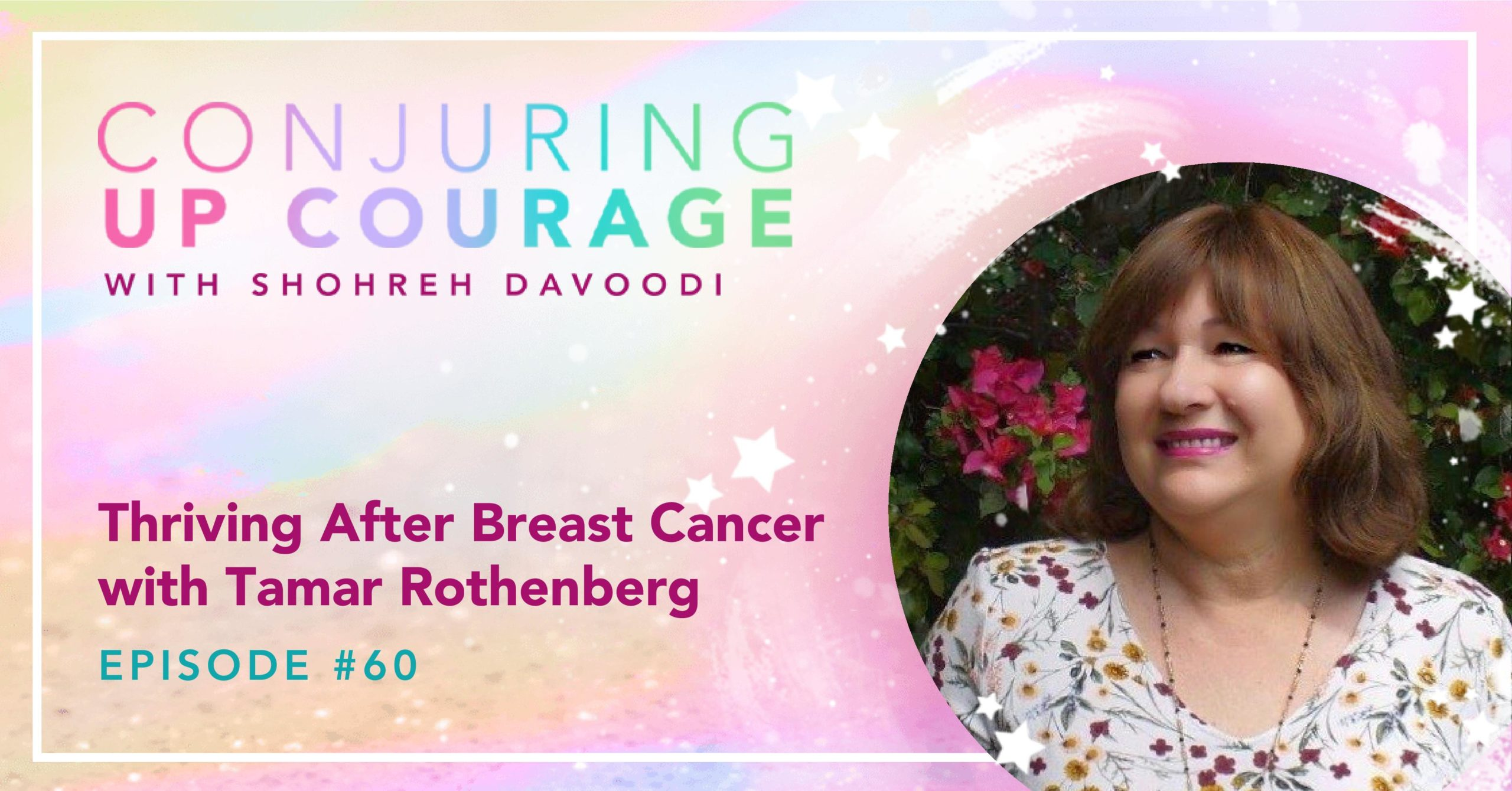 """The Conjuring Up Courage logo, a photo of Tamar, and the words, """"Thriving After Breast Cancer with Tamar Rothenberg Episode #60"""""""