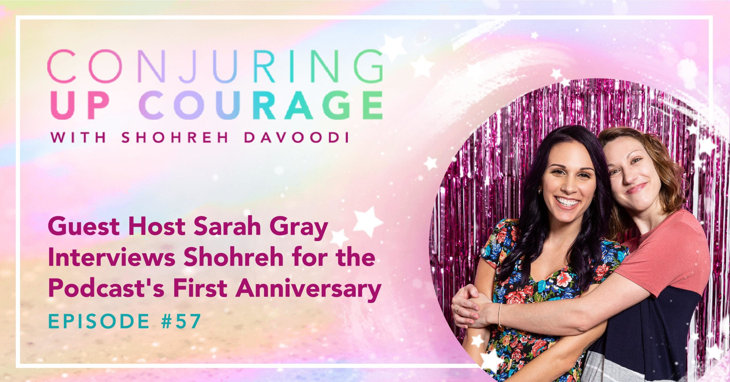 "The Conjuring Up Courage logo, a photo Sarah hugging Shohreh, and the words, ""Guest Host Sarah Gray Interviews Shohreh for the Podcast's First Anniversary Episode #57"""