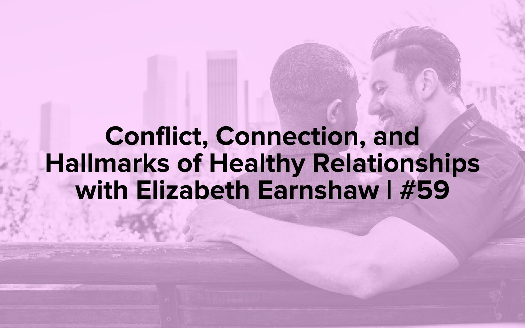 """Image text reads, """"Conflict, Connection, and Hallmarks of Healthy Relationships with Elizabeth Earnshaw 
