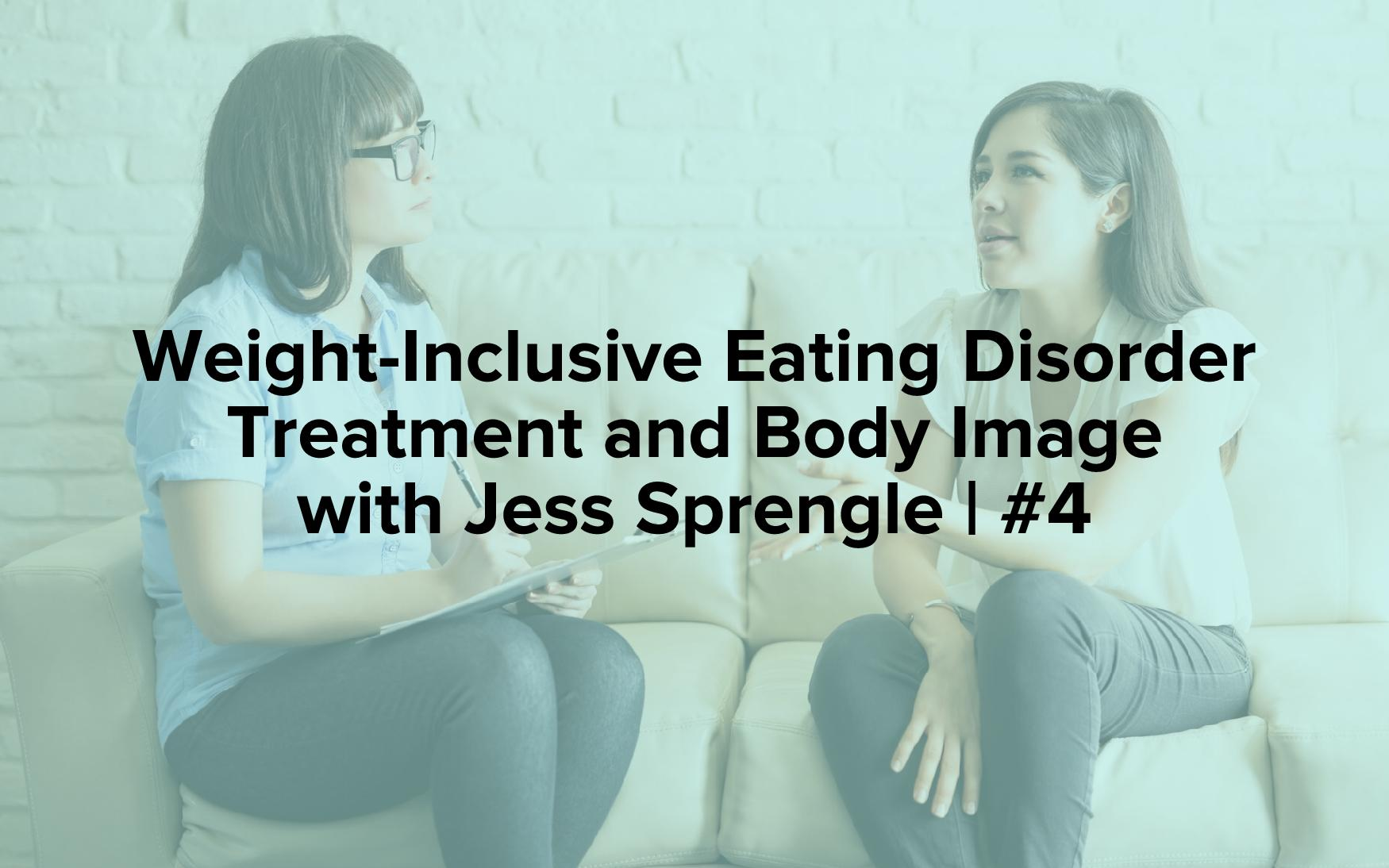 "Image text reads, ""Weight-Inclusive Eating Disorder Treatment and Body Image with Jess Sprengle 