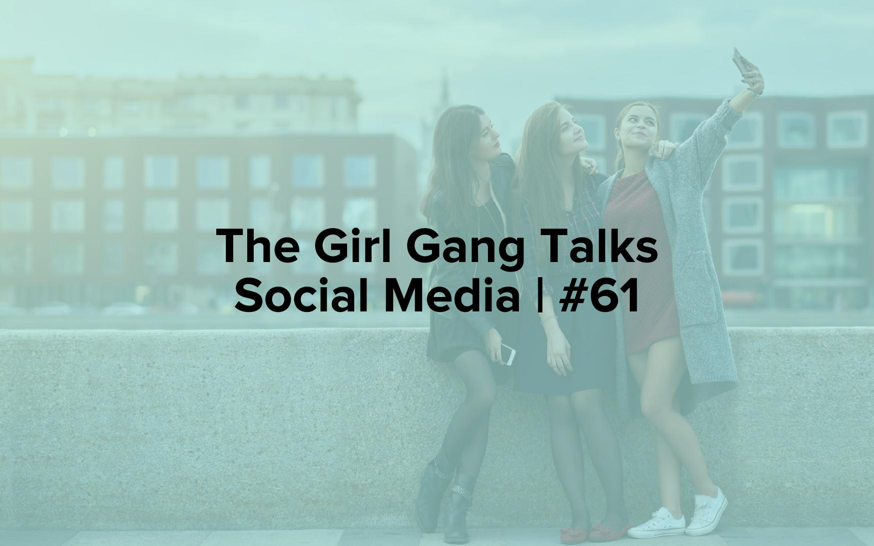 """Image text reads, """"The Girl Gang Talks Social Media 