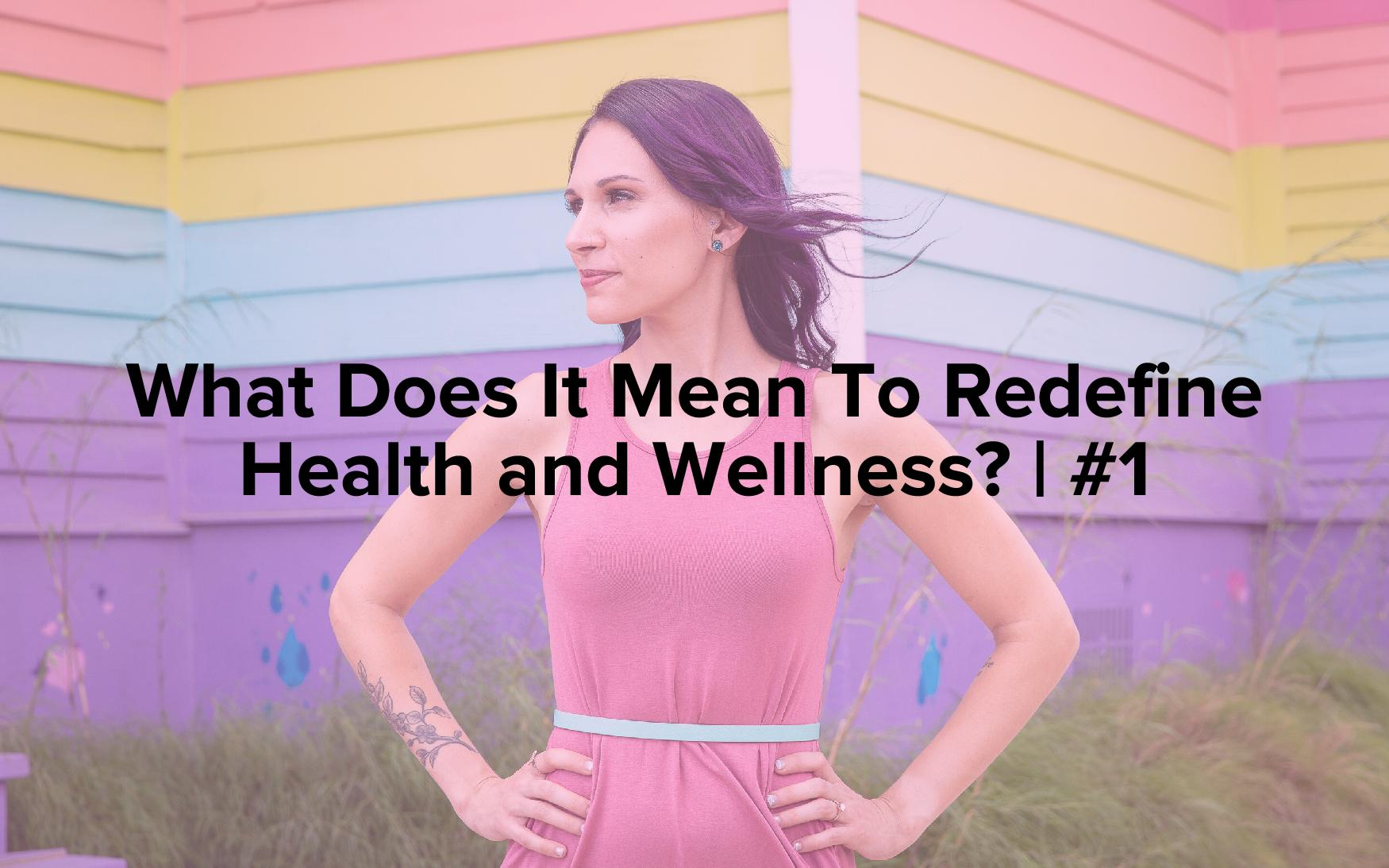 "Image text reads, ""What Does It Mean To Redefine Health and Wellness? 