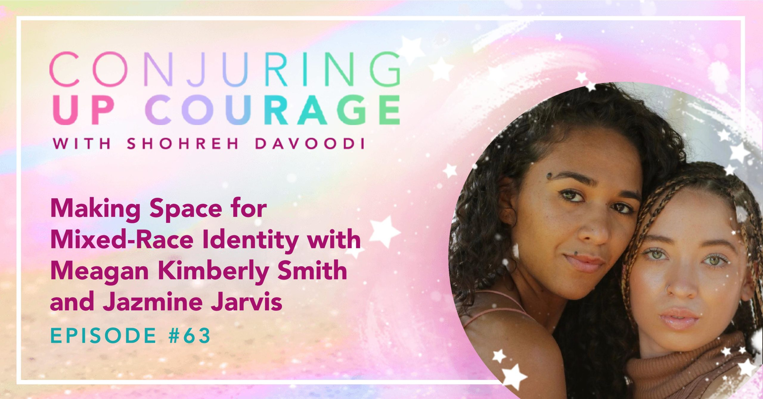 "The Conjuring Up Courage logo, a photo of Meagan and Jazmine, and the words, ""Making Space for Mixed-Race Identity with Meagan Kimberly Smith and Jazmine Jarvis Episode #63"""