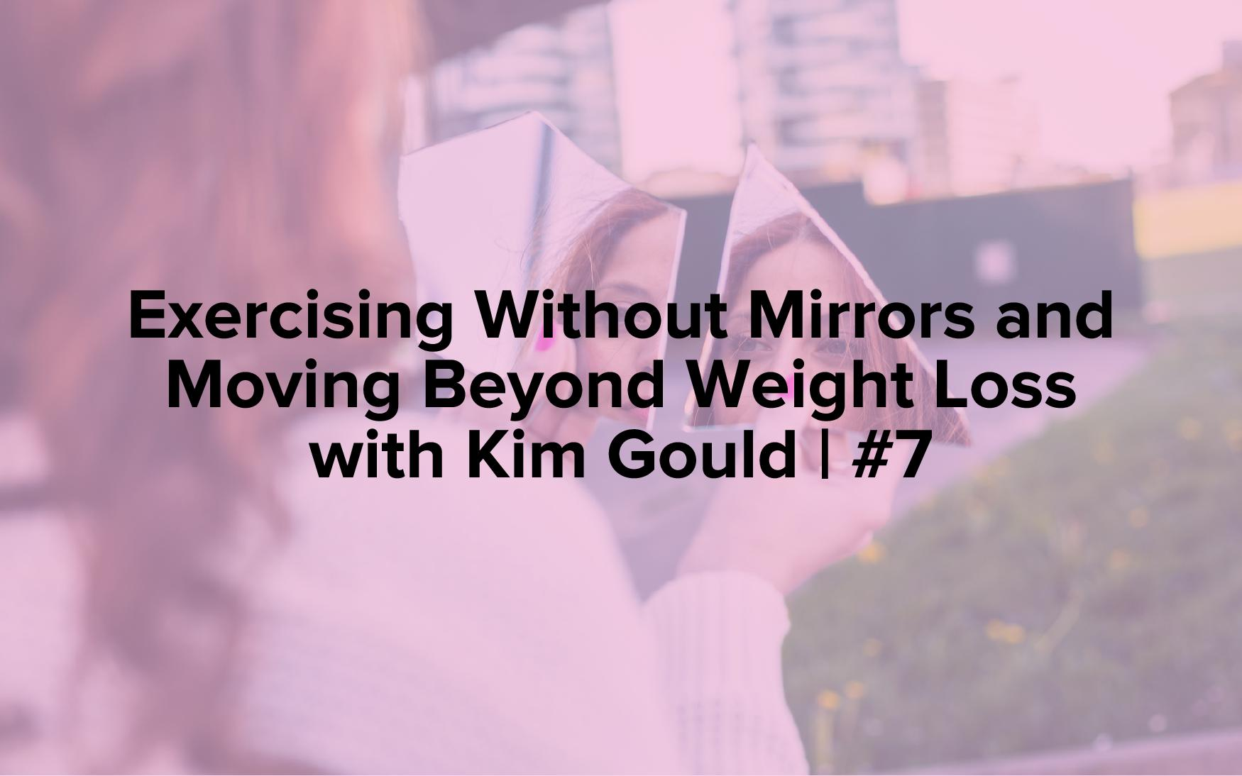 "Image text reads, ""Exercising Without Mirrors and Moving Beyond Weight Loss with Kim Gould 