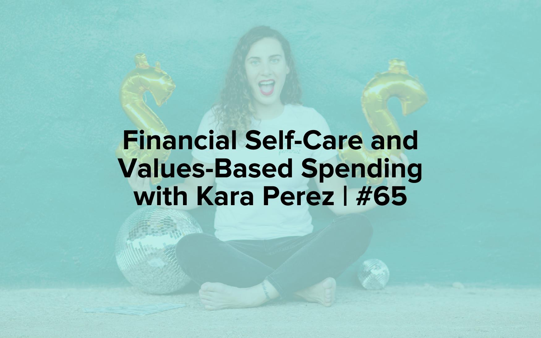 """Image text reads, """"Financial Self-Care and Values-Based Spending with Kara Perez 